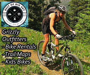 Grizzly Outfitters - sales & gear rentals - Low special rates on brand-name gear from Big Sky's leader in rentals and service. From bikes and trailers in summer to skis and snowboards in winter. Kids and adult sizes.